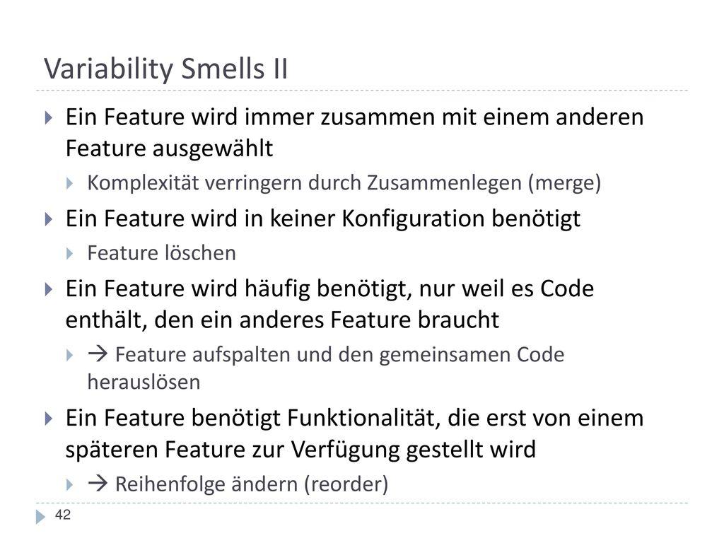 Variability Smells II Ein Feature wird immer zusammen mit einem anderen Feature ausgewählt. Komplexität verringern durch Zusammenlegen (merge)