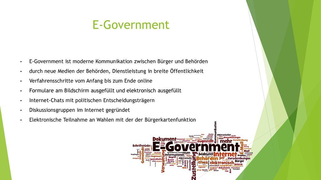 E-Government E-Government ist moderne Kommunikation zwischen Bürger und Behörden.