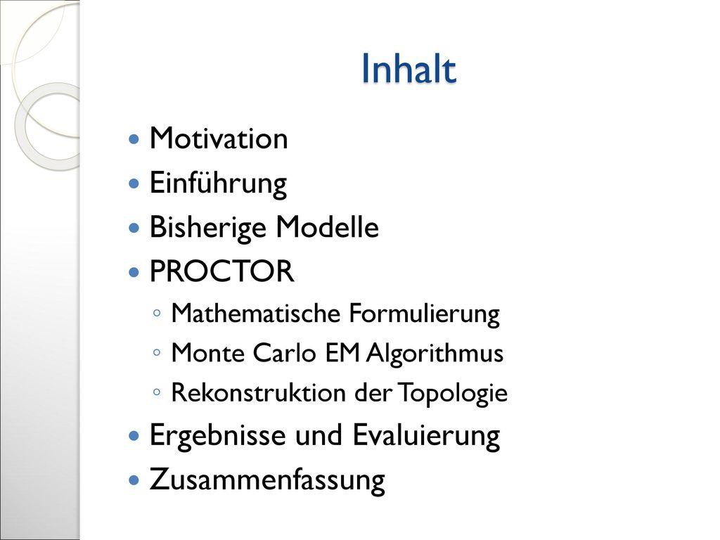 Inhalt Motivation Einführung Bisherige Modelle PROCTOR