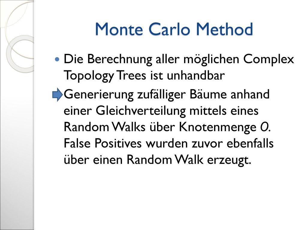 Monte Carlo Method Die Berechnung aller möglichen Complex Topology Trees ist unhandbar.