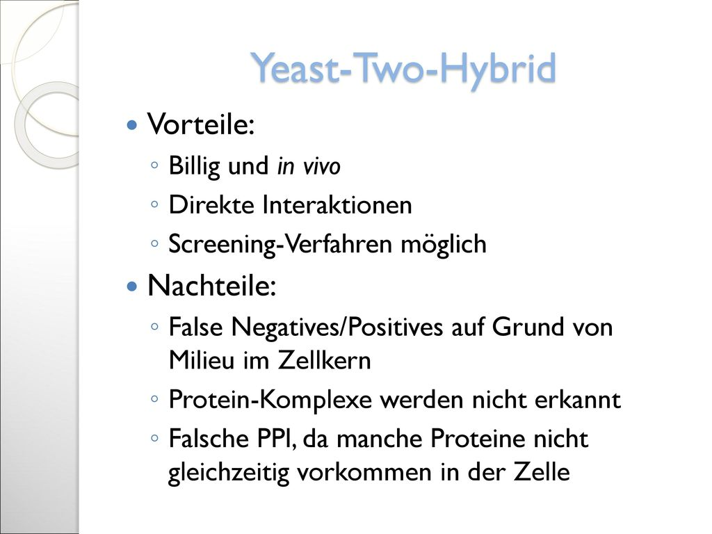 Yeast-Two-Hybrid Vorteile: Nachteile: Billig und in vivo