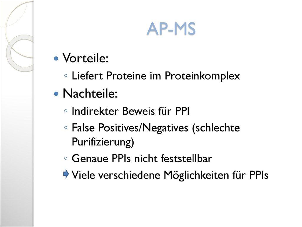 AP-MS Vorteile: Nachteile: Liefert Proteine im Proteinkomplex