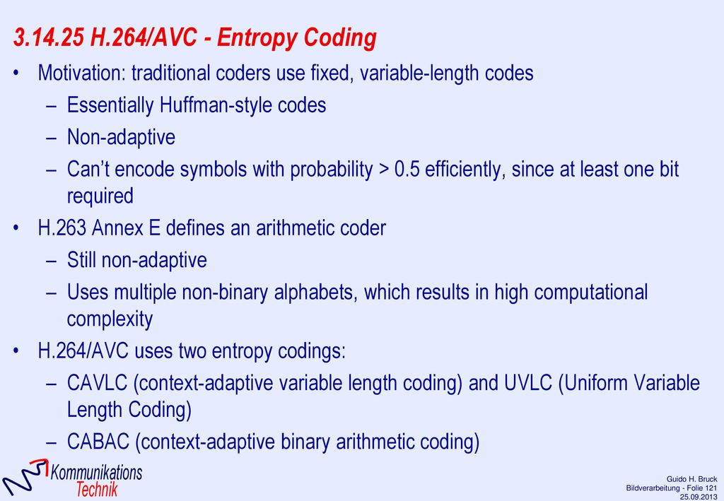 3.14.25 H.264/AVC - Entropy Coding Motivation: traditional coders use fixed, variable-length codes.