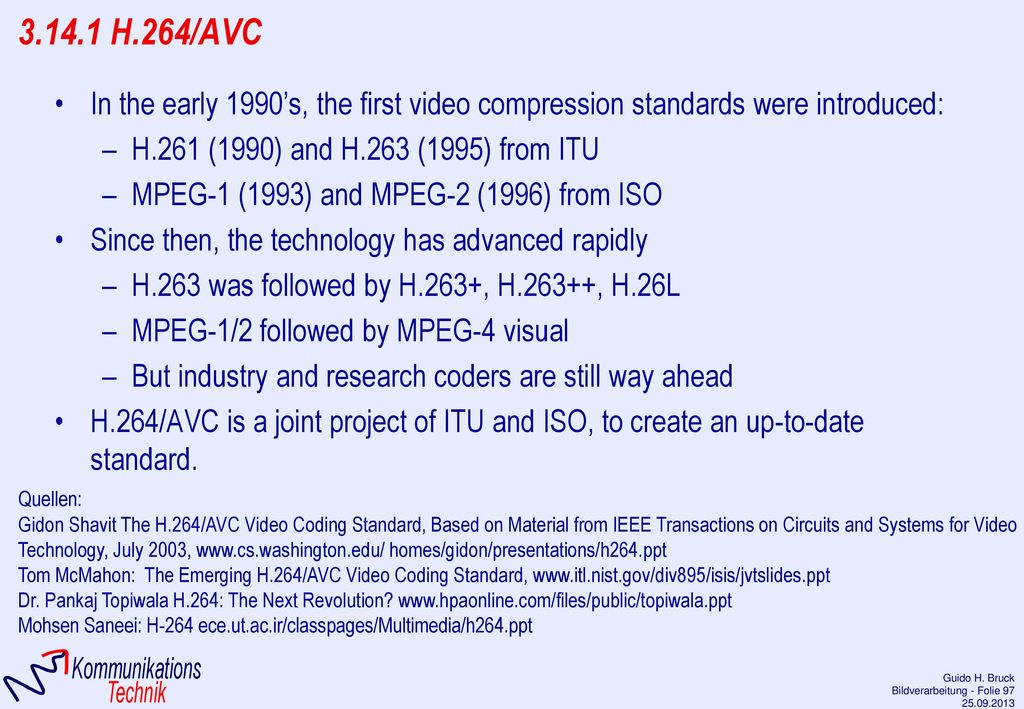 3.14.1 H.264/AVC In the early 1990's, the first video compression standards were introduced: H.261 (1990) and H.263 (1995) from ITU.
