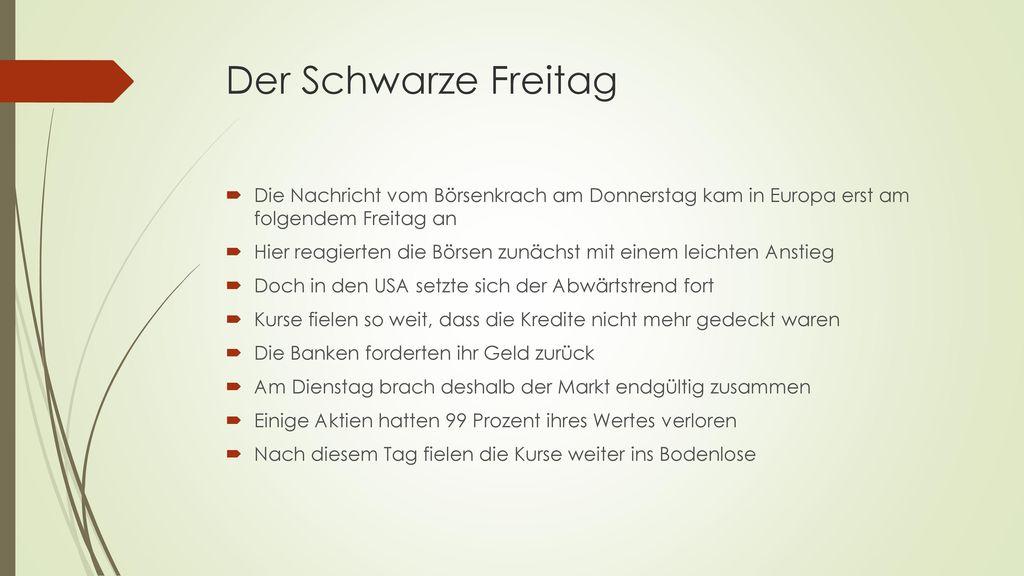 Der Schwarze Freitag Die Nachricht vom Börsenkrach am Donnerstag kam in Europa erst am folgendem Freitag an.