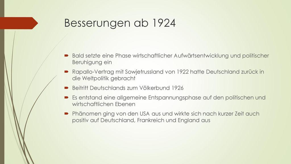 Besserungen ab 1924 Bald setzte eine Phase wirtschaftlicher Aufwärtsentwicklung und politischer Beruhigung ein.