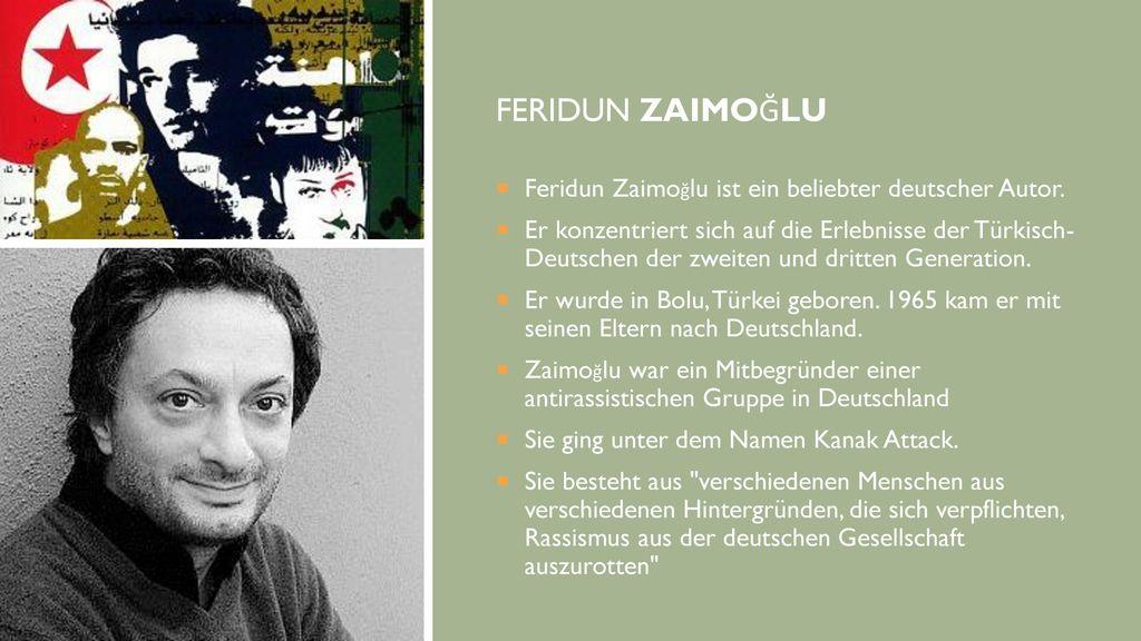 Feridun ZaimoĞlu Feridun Zaimoğlu ist ein beliebter deutscher Autor.