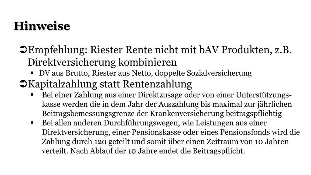 Hinweise Empfehlung: Riester Rente nicht mit bAV Produkten, z.B. Direktversicherung kombinieren.