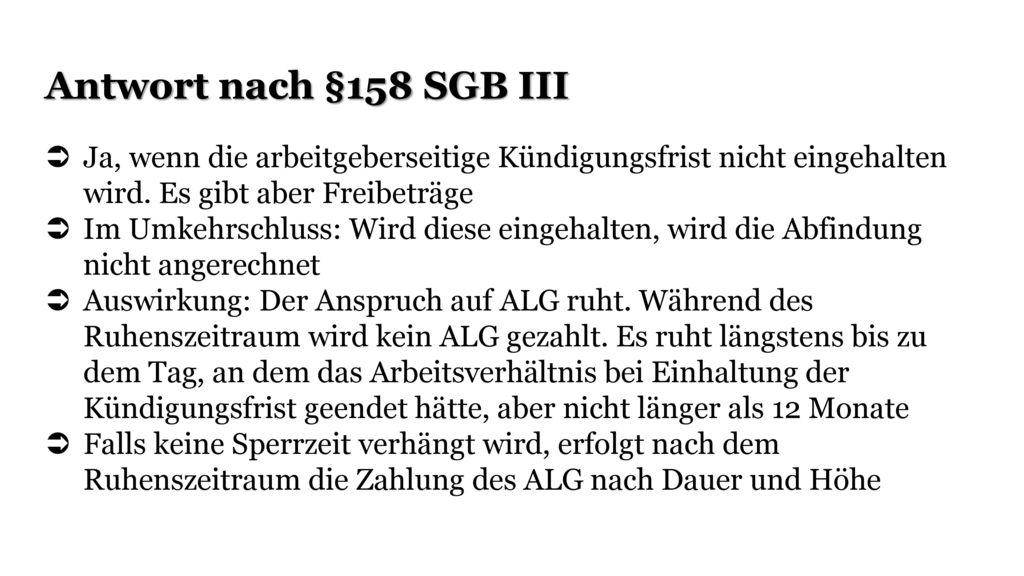 Antwort nach §158 SGB III Ja, wenn die arbeitgeberseitige Kündigungsfrist nicht eingehalten wird. Es gibt aber Freibeträge.