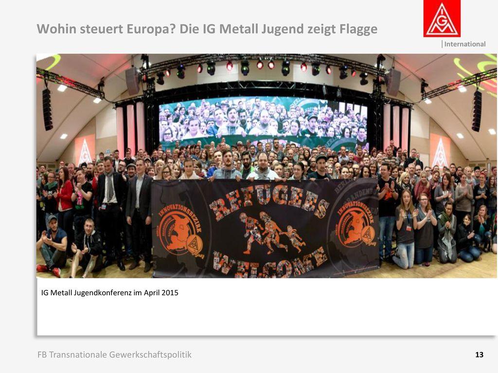 Wohin steuert Europa Die IG Metall Jugend zeigt Flagge