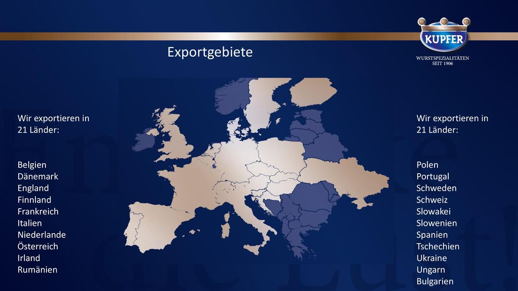 Exportgebiete Wir exportieren in 21 Länder: Belgien Dänemark England