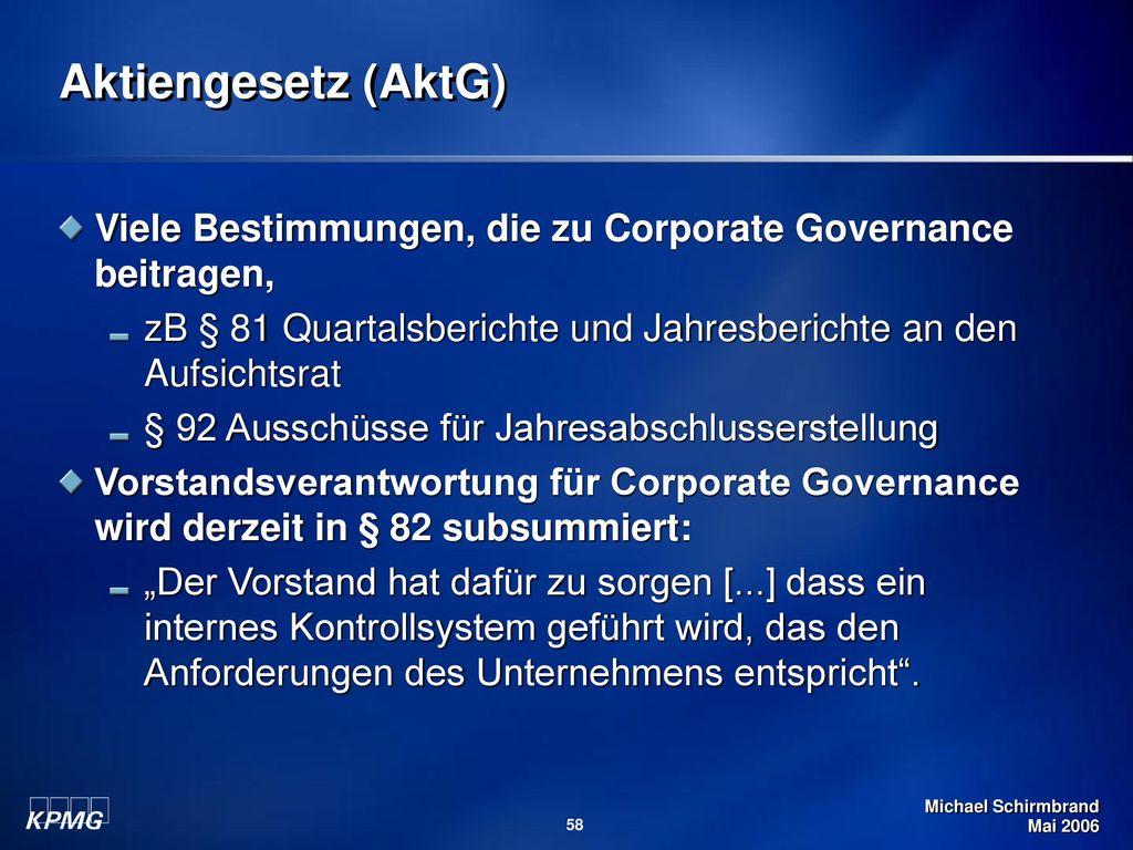 Aktiengesetz (AktG) Viele Bestimmungen, die zu Corporate Governance beitragen, zB § 81 Quartalsberichte und Jahresberichte an den Aufsichtsrat.