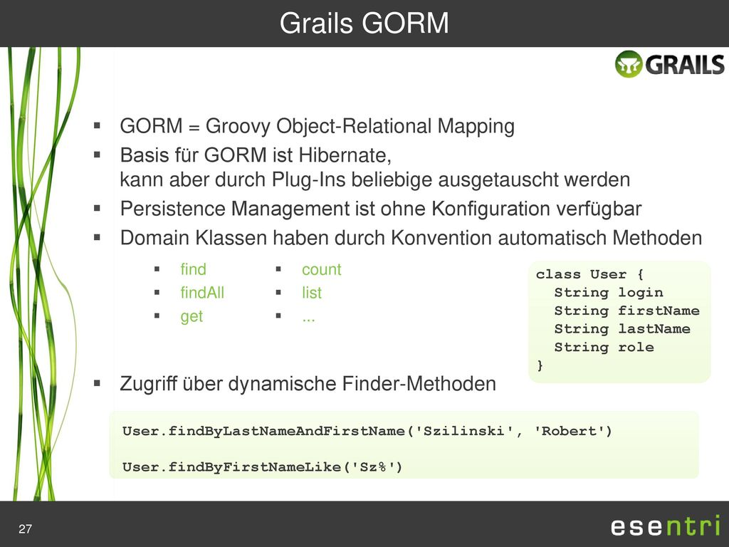 Grails GORM GORM = Groovy Object-Relational Mapping