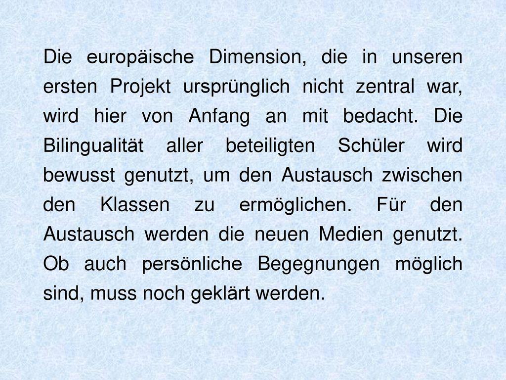 Die europäische Dimension, die in unseren ersten Projekt ursprünglich nicht zentral war, wird hier von Anfang an mit bedacht.