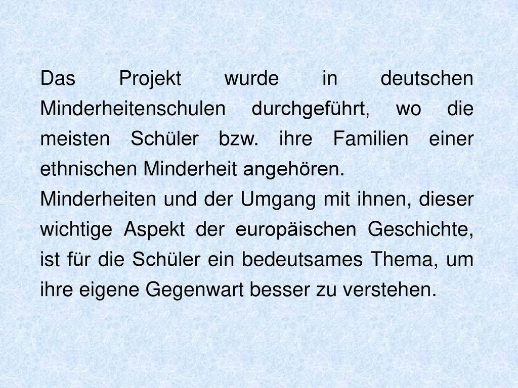 Das Projekt wurde in deutschen Minderheitenschulen durchgeführt, wo die meisten Schüler bzw. ihre Familien einer ethnischen Minderheit angehören.