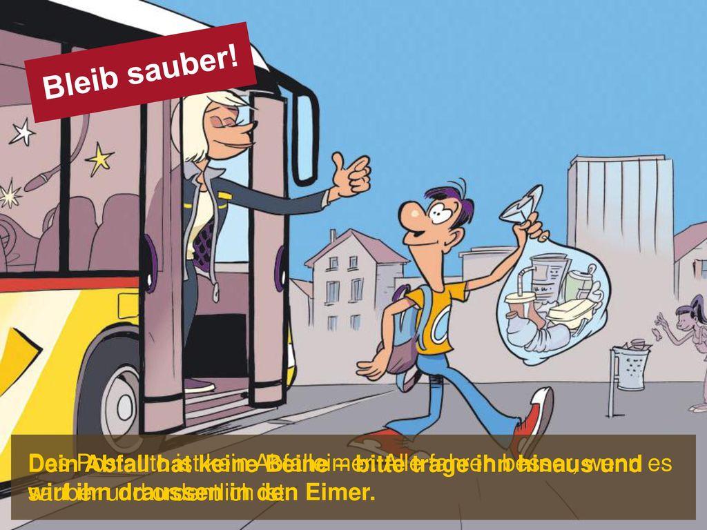 Bleib sauber! Das Postauto ist kein Abfalleimer. Alle fahren besser, wenn es sauber und ordentlich ist.