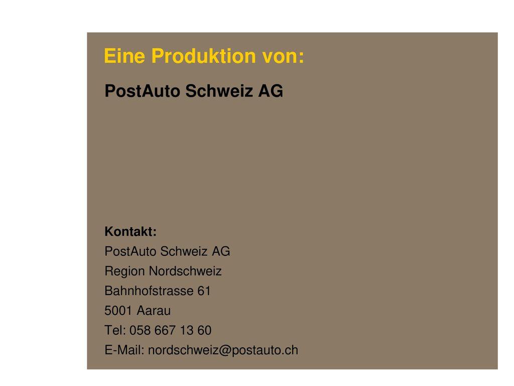 Eine Produktion von: PostAuto Schweiz AG Kontakt: Region Nordschweiz