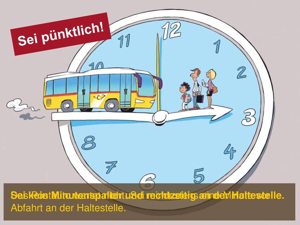 Sei pünktlich! Das Postauto wartet nicht: Sei mindestens eine Minute vor Abfahrt an der Haltestelle.