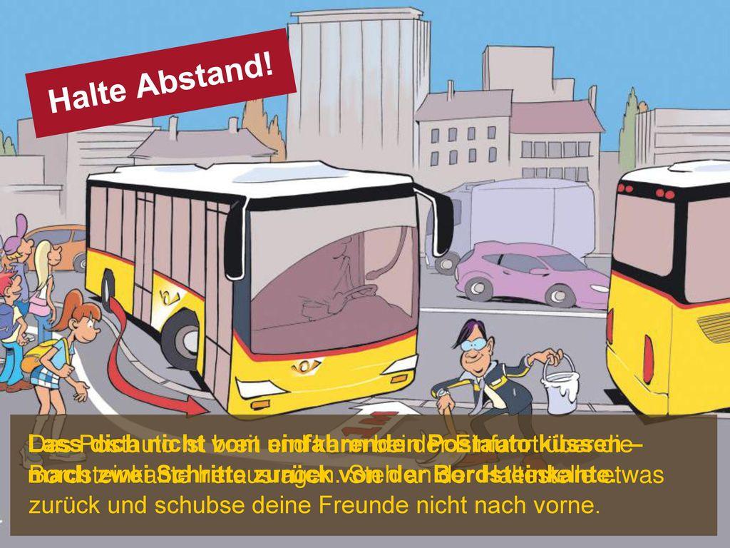 Halte Abstand! Lass dich nicht vom einfahrenden Postauto küssen – mach zwei Schritte zurück von der Bordsteinkante.