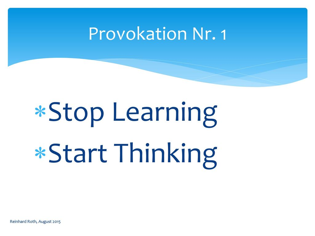 Stop Learning Start Thinking Provokation Nr. 1