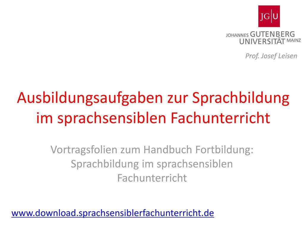 Prof. Josef Leisen Ausbildungsaufgaben zur Sprachbildung im sprachsensiblen Fachunterricht.