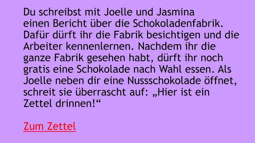 Du schreibst mit Joelle und Jasmina einen Bericht über die Schokoladenfabrik.