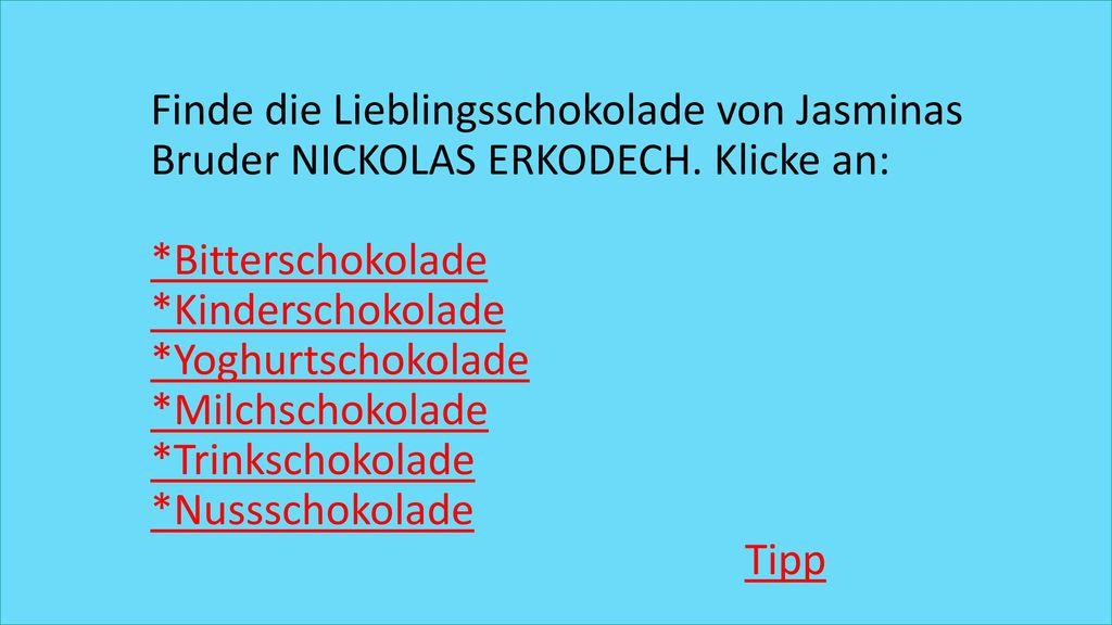 Finde die Lieblingsschokolade von Jasminas Bruder NICKOLAS ERKODECH