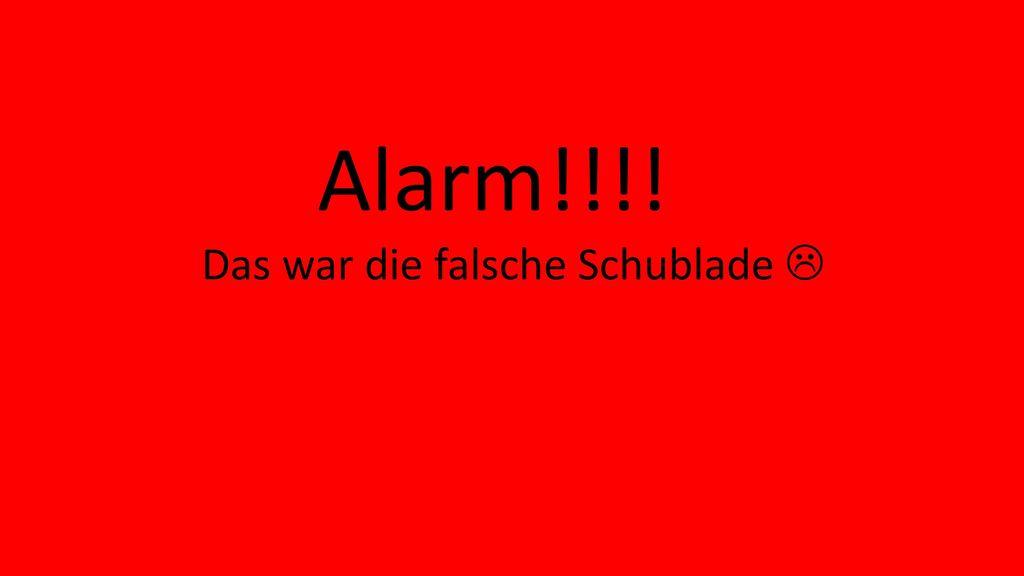 Alarm!!!! Das war die falsche Schublade 