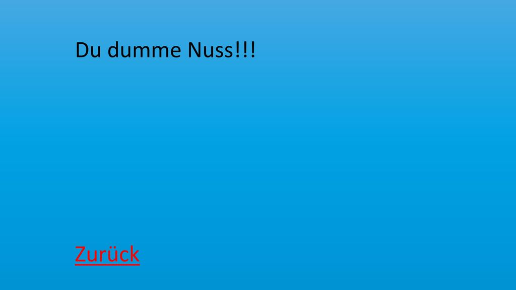 Du dumme Nuss!!! Zurück