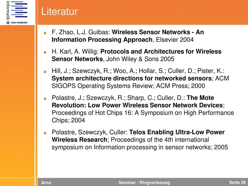 Literatur F. Zhao, L.J. Guibas: Wireless Sensor Networks - An Information Processing Approach, Elsevier 2004.