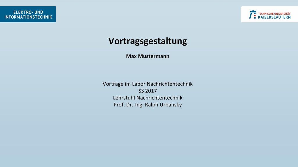 Vortragsgestaltung Max Mustermann Vorträge im Labor Nachrichtentechnik SS 2017 Lehrstuhl Nachrichtentechnik Prof.