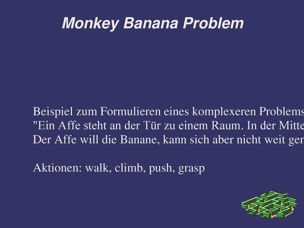 Monkey Banana Problem Beispiel zum Formulieren eines komplexeren Problems mit Prolog.