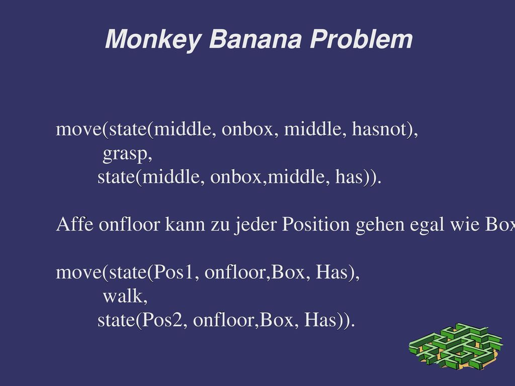 Monkey Banana Problem move(state(middle, onbox, middle, hasnot),