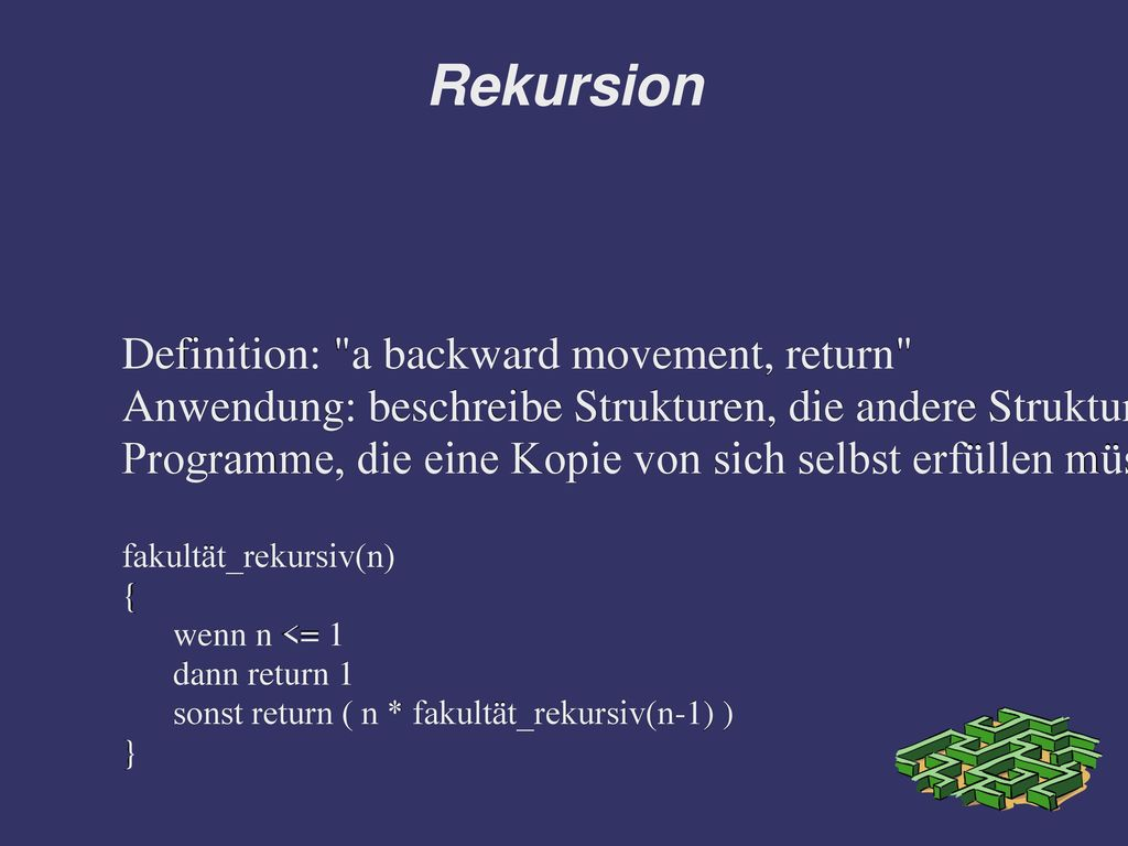 Rekursion Definition: a backward movement, return