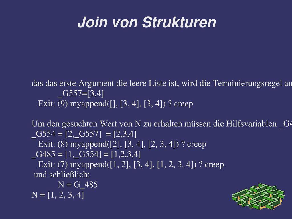 Join von Strukturen das das erste Argument die leere Liste ist, wird die Terminierungsregel aufgerufen und _G557 bekommt den konkreten Startwert:
