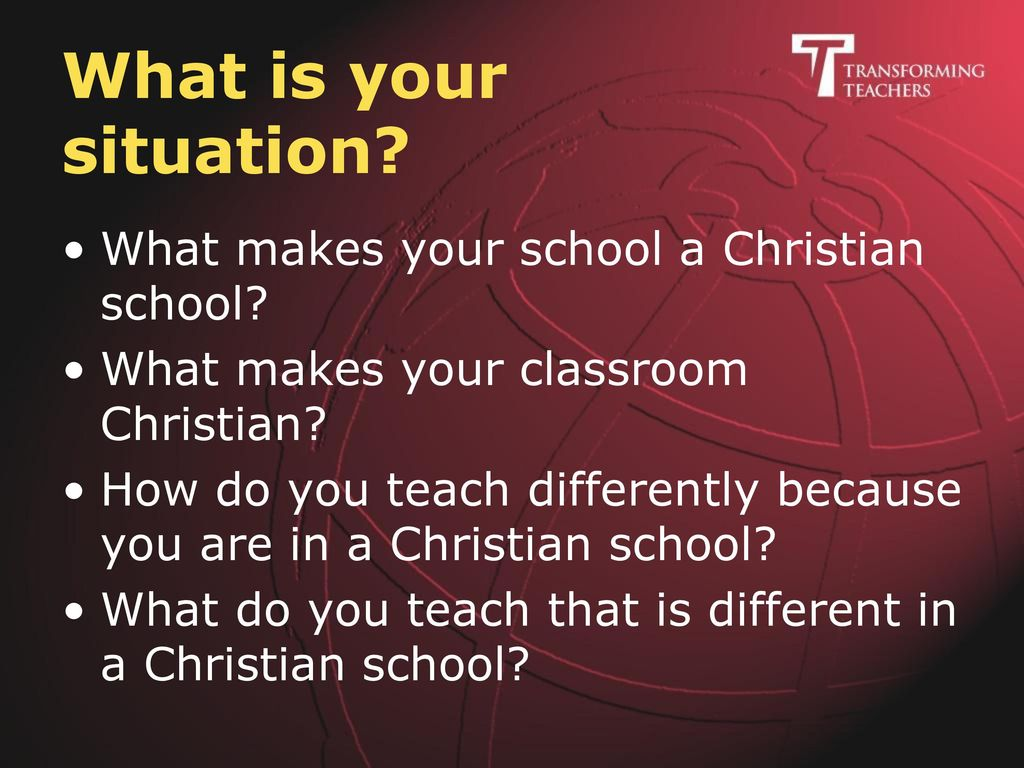 What is your situation What makes your school a Christian school