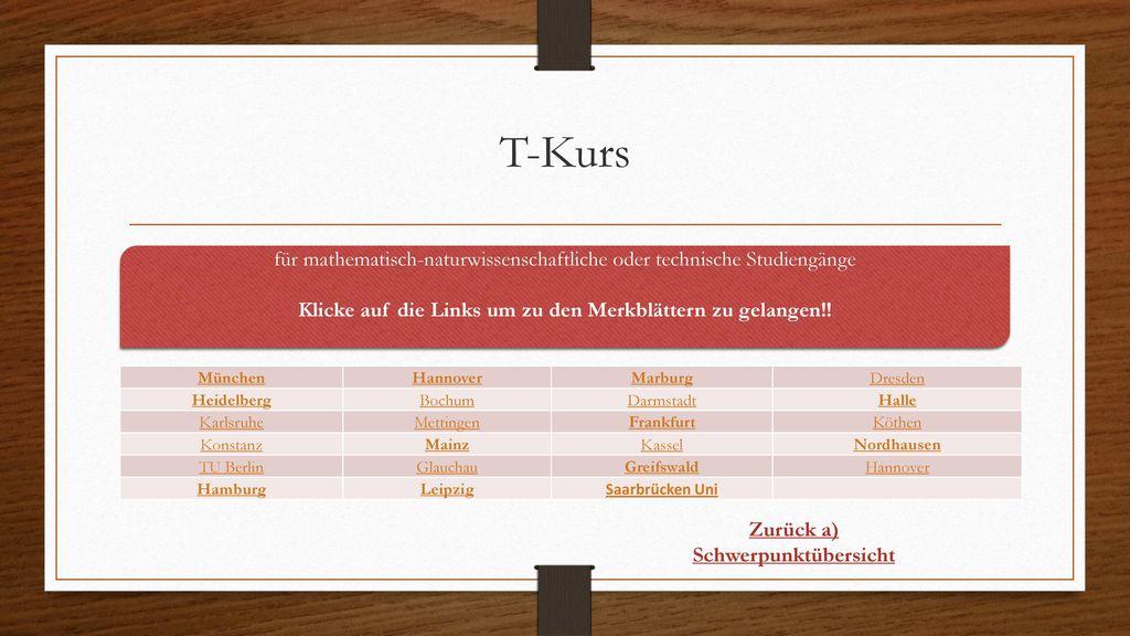T-Kurs für mathematisch-naturwissenschaftliche oder technische Studiengänge. Klicke auf die Links um zu den Merkblättern zu gelangen!!