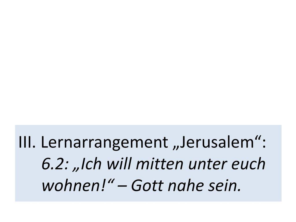 "III. Lernarrangement ""Jerusalem : 6"