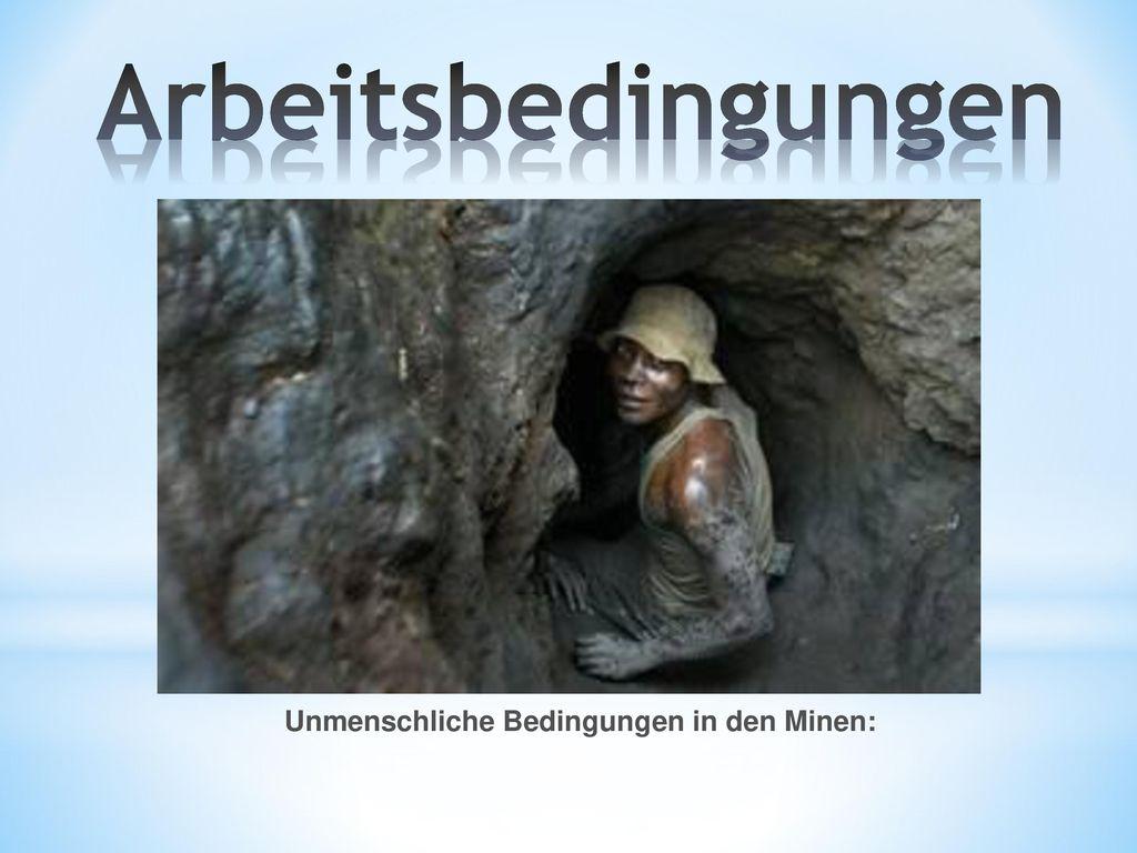 Arbeitsbedingungen Unmenschliche Bedingungen in den Minen: