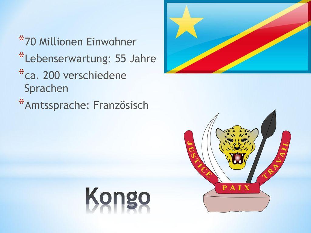 Kongo 70 Millionen Einwohner Lebenserwartung: 55 Jahre