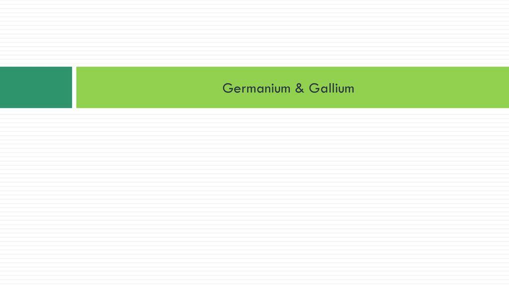 Germanium & Gallium