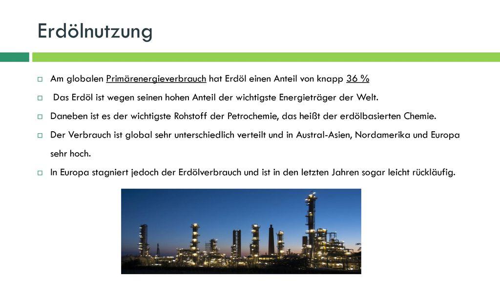Erdölnutzung Am globalen Primärenergieverbrauch hat Erdöl einen Anteil von knapp 36 %