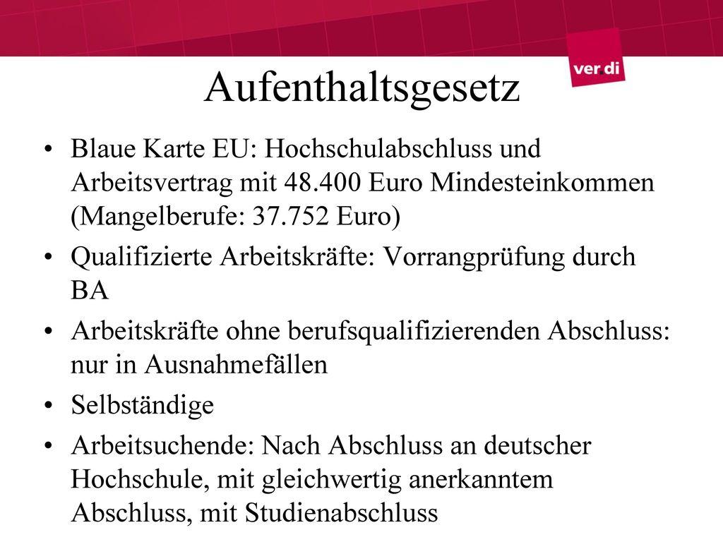 Aufenthaltsgesetz Blaue Karte EU: Hochschulabschluss und Arbeitsvertrag mit 48.400 Euro Mindesteinkommen (Mangelberufe: 37.752 Euro)