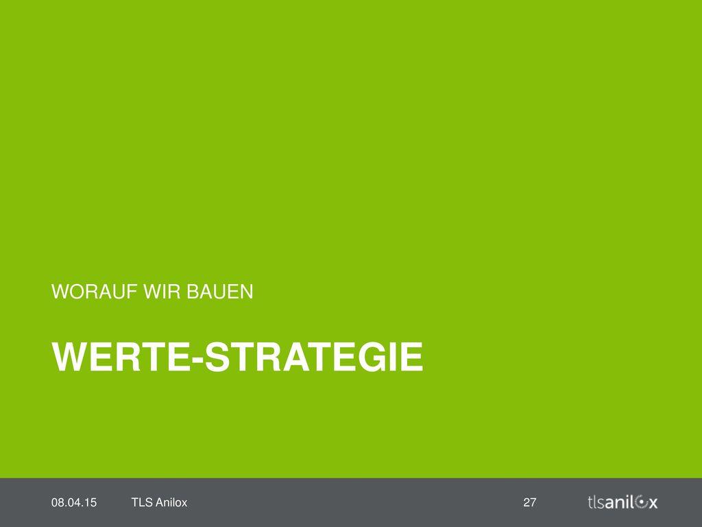 WORAUF WIR BAUEN Werte-strategie 08.04.15 TLS Anilox