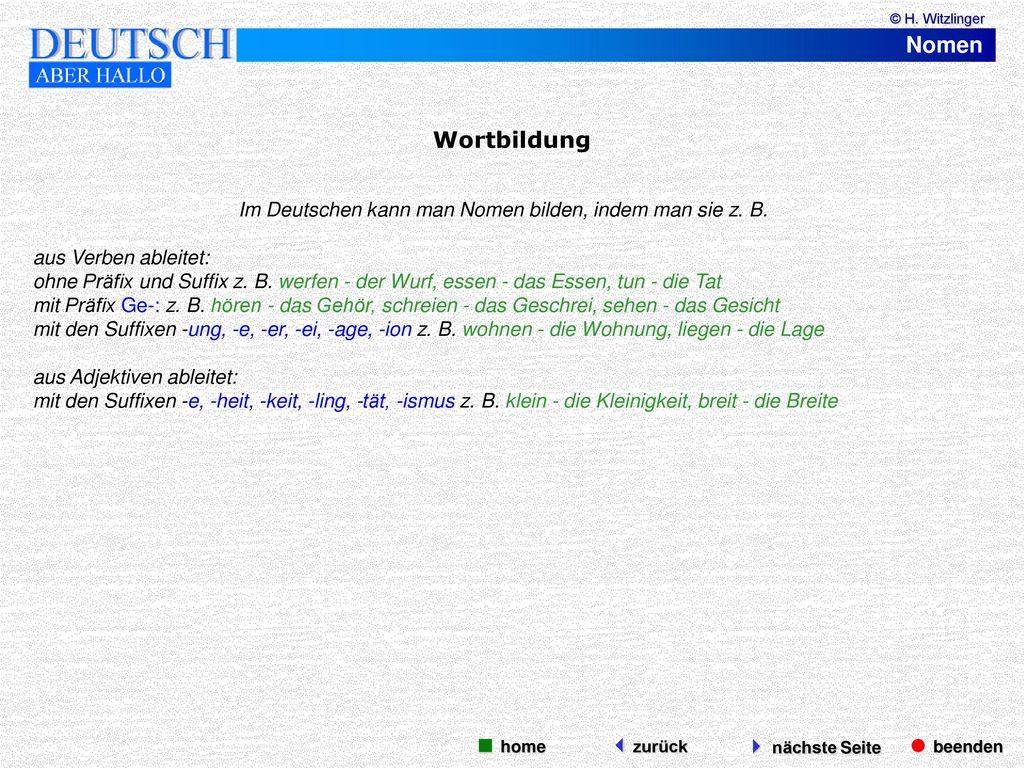 Im Deutschen kann man Nomen bilden, indem man sie z. B.