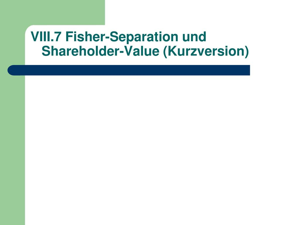 VIII.7 Fisher-Separation und Shareholder-Value (Kurzversion)