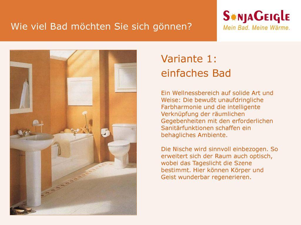 Variante 1: einfaches Bad Wie viel Bad möchten Sie sich gönnen