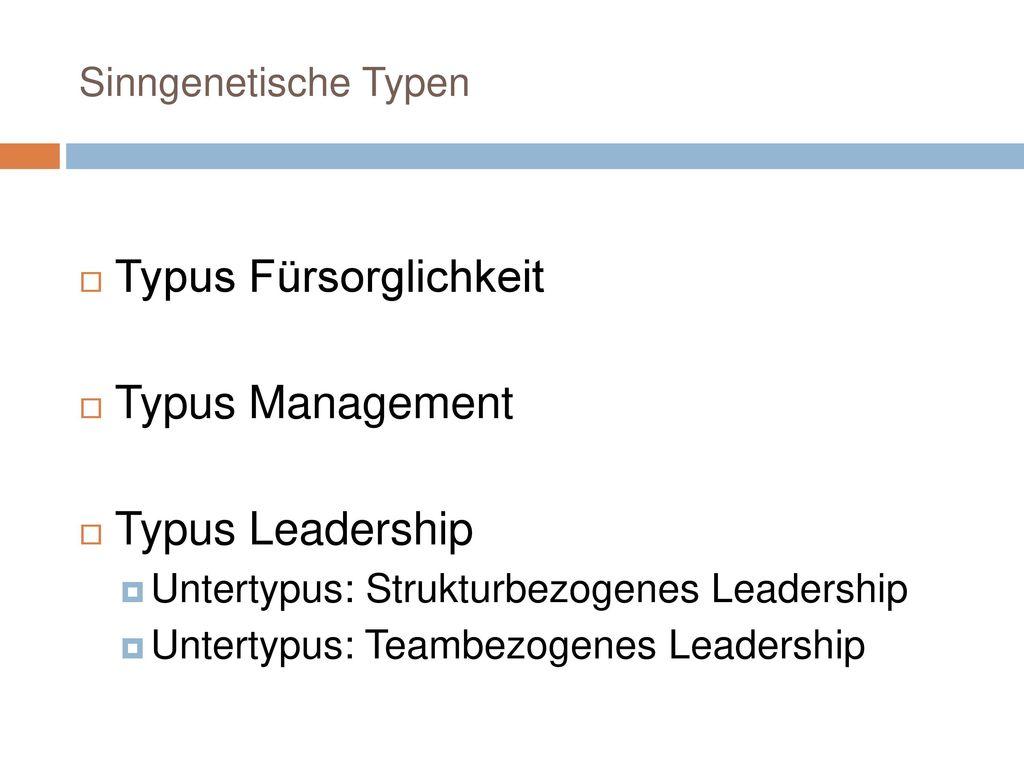 Typus Fürsorglichkeit Typus Management Typus Leadership