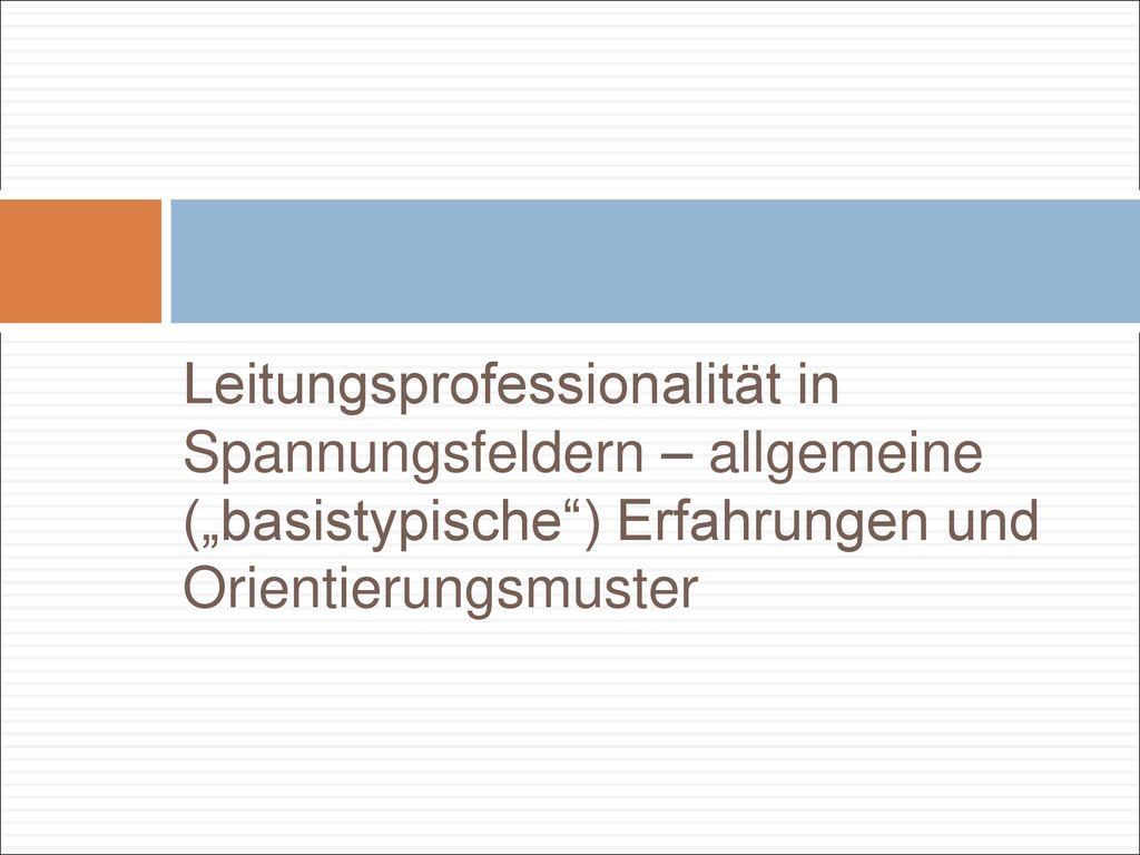 """Leitungsprofessionalität in Spannungsfeldern – allgemeine (""""basistypische ) Erfahrungen und Orientierungsmuster"""