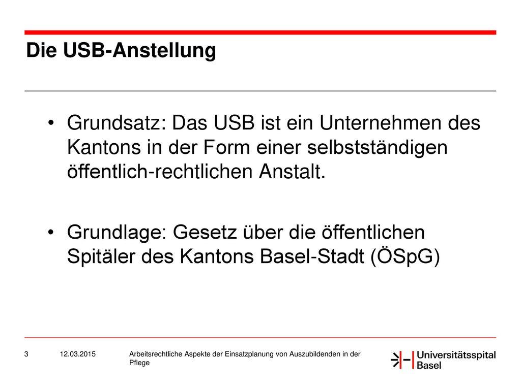 Die USB-Anstellung Grundsatz: Das USB ist ein Unternehmen des Kantons in der Form einer selbstständigen öffentlich-rechtlichen Anstalt.